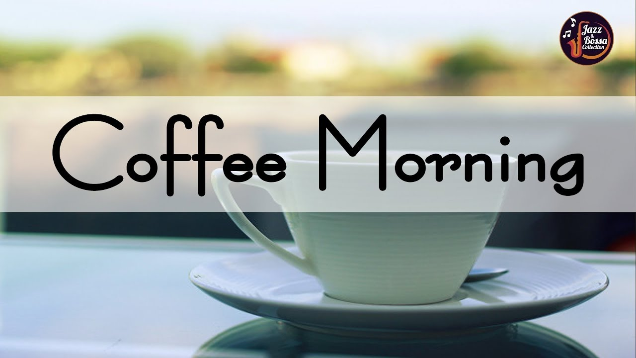 Morning Coffee Music Background Coffee Music Relax Music For Wake Up Work Relax Youtube