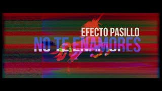 Efecto Pasillo - No te enamores (Videoclip Oficial)