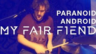 Baixar Paranoid Android by Radiohead - My Fair Fiend (Cover)