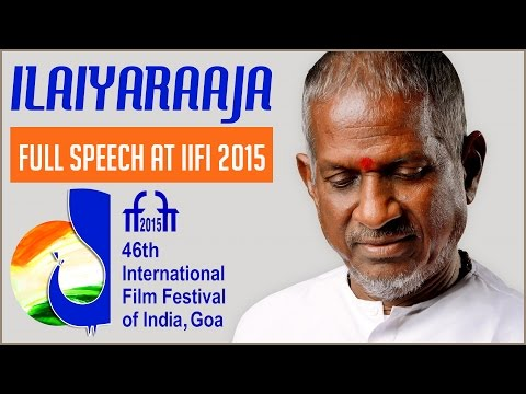 Ilaiyaraaja's Full Speech At The IFFI 2015 | Ilaiyaraaja Official
