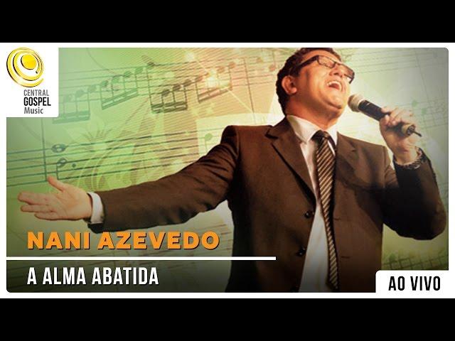 Nani Azevedo - A Alma Abatida - DVD Hinos Inesquecíveis
