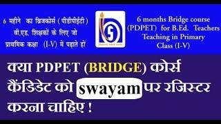 PDPET Bridge course ko swayam par Register hona chahiye