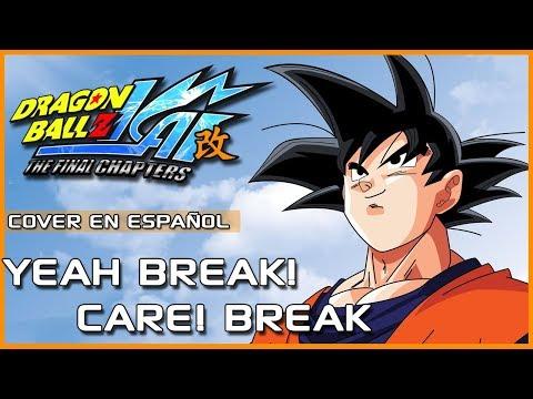 Dragon Ball Z Kai Ending - Yeah! Break! Care! Break! (Cover Español Latino)