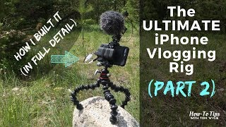 The ULTIMATE iPhone Vlogging Rig (Part 2)