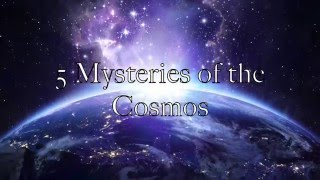 5 Mysteries of the Cosmos
