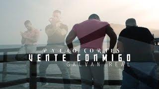 Pyllo Cortes ft Galvan Real - Vente Conmigo