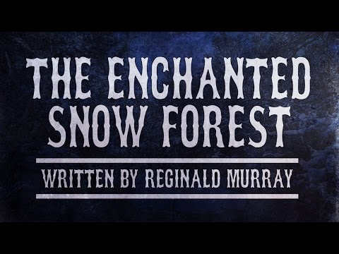 """The Enchanted Snow Forest"" by Reginald Murray 