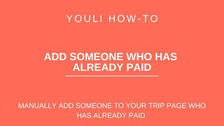 HOW-TO Add someone who has already paid deposit @ YouLi Travel Experience Platform