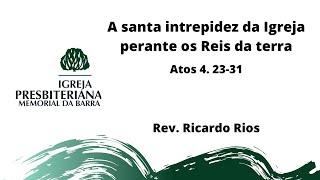 A santa intrepidez da Igreja perante os Reis da terra - At 4. 23-31.