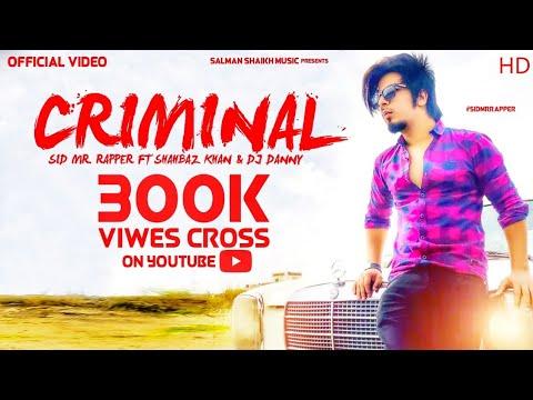 Criminal ( Official Video ) Sid Mr Rapper Ft. DJ Danny & Shahbaz Khan - Latest Punjabi Song 2018