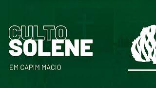 Culto Solene (Capim Macio) - 24/07/2021