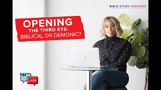 Opening the Third Eye (Biblical or Demonic?) - Stephanie Ike