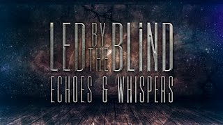 "Led By The Blind - ""Echoes & Whispers"" (Official Lyric Video)"