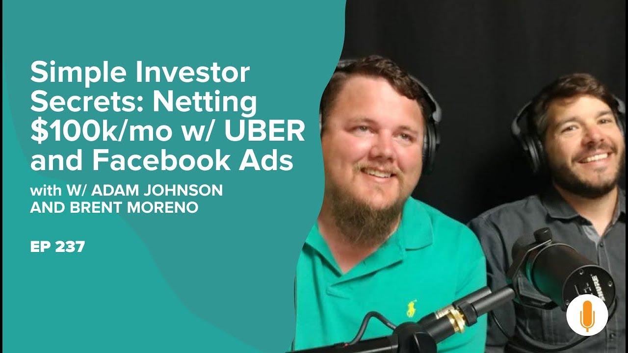 "Investor Secrets: Netting 100k/mo Using UBER and Facebook w/ Adam ""Big Sip"" Johnson & Brent Moreno"