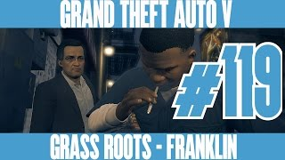 GTA 5 NEXT GEN - GRASS ROOTS - FRANKLIN - Gameplay Walkthrough No Commentary - Part 119