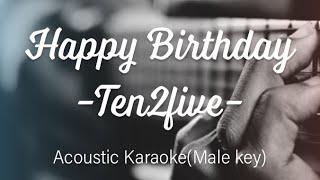 Happy birthday - Ten2five - Male key Acoustic Karaoke