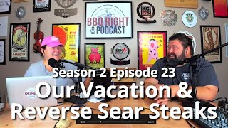 Our Vacation & Reverse Sear Steaks - HowToBBQRight Podcast S2E23