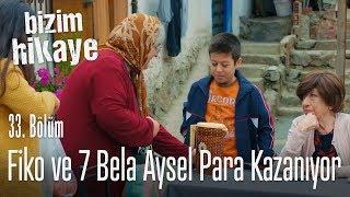 Fiko ve Yedi Bela Aysel, para kazanıyorlar - Bizim Hikaye 33. Bölüm
