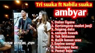 Tri suaka ft Nabila full album ambyar