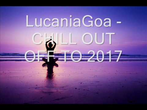 LUCANIAGOA -  CHILL OUT  *OFF TO 2017*