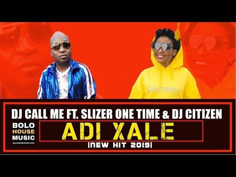 DJ Call Me - Adi Xale ft Slizer One Time & DJ Citizen (New Hit 2019)