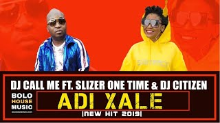 DJ Call Me - Adi Xale ft Slizer One Time & DJ Citizen (New Hit 2019)