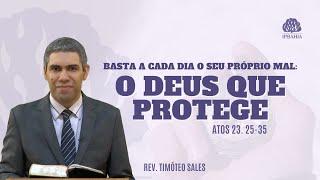 Basta cada dia o seu próprio mal: O Deus que protege (Atos 23.25-35) • Rev. Timóteo Sales