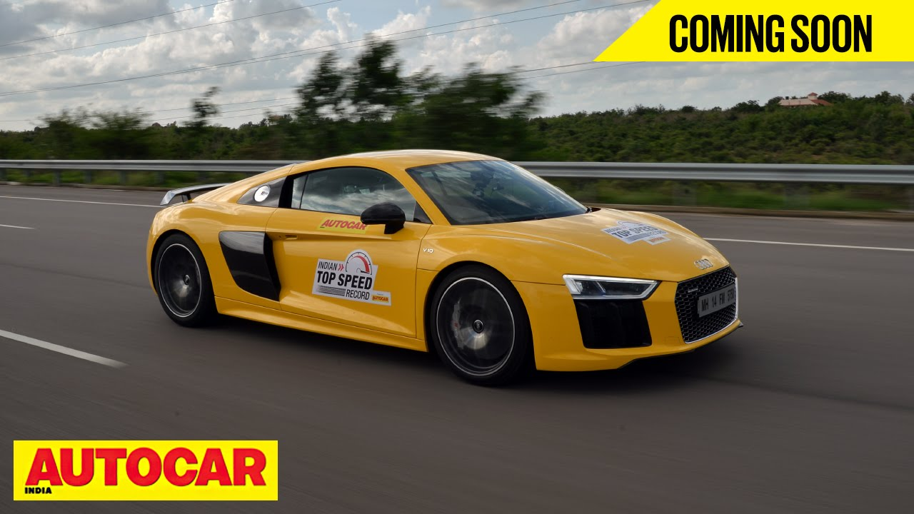 COMING SOON | Indian Top Speed Record | Audi R8 V10 Plus | Autocar India    YouTube
