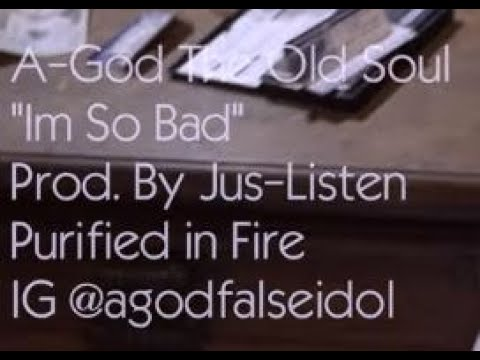 A-God The Old Soul & Jus-Listen - I'm So Bad (Official Video)