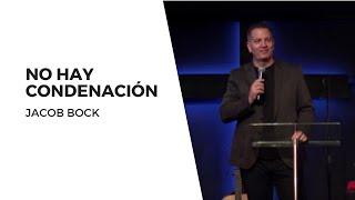 Serie: Arraigado y Cimentado | No Hay Condenación | Jacob Bock