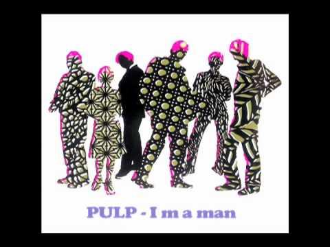 PULP - I M A MAN