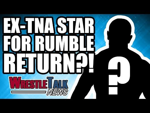 Ex TNA Star For WWE ROYAL RUMBLE 2018 RETURN?! | WrestleTalk News Jan. 2018