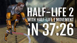 Half-Life 2 with Half-Life 1 Movement Speedrun in 37:26.580