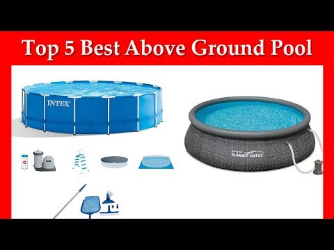 Top 5 Best Above Ground Pool