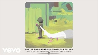Porter Robinson Years Of War Rob Mayth Remix Audio Ft Breanne Düren Sean Caskey