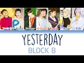 Block B (블락비) - Yesterday | Han/Rom/Eng | Color Coded Lyrics |