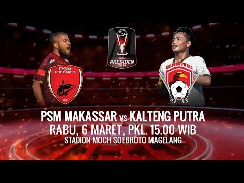 SAKSIKAN PERTANDINGAN PIALA PRESIDEN 2019 Antara PSM Makassar vs Kalteng Putra - 6 Maret 2019