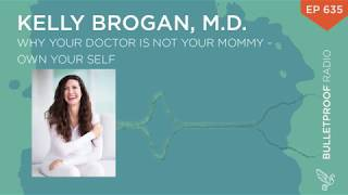 Why Your Doctor is Not Your Mommy – Own Your Self with Kelly Brogan, M.D. – #635