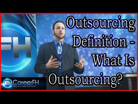 Outsourcing Definition - What Is Outsourcing? | http://careerfh.com
