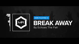 Watch Echoes The Fall Break Away video