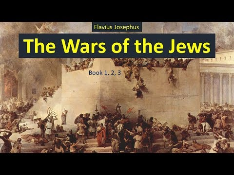 The Wars of the Jews - Audiobook by Flavius Josephus - Book 1, 2, 3
