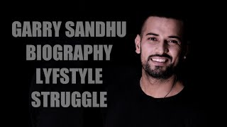 Garry Sandhu | Biography | Lifestyle | Struggle | Latest Media Updates | Garry Sandhu | New Song