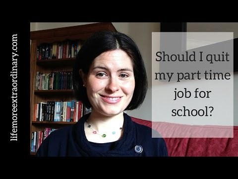 Should I quit my part time job for school?