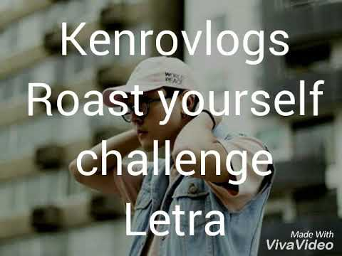 Kenro vlogs-Roast yourself challenge-Letra