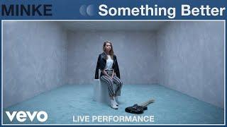 Minke - Something Better Live Performance | Vevo