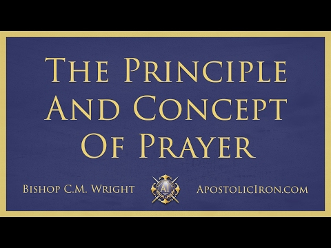 The Principle and Concept of Prayer - Bishop C.M. Wright - Apostolic Conference 2015
