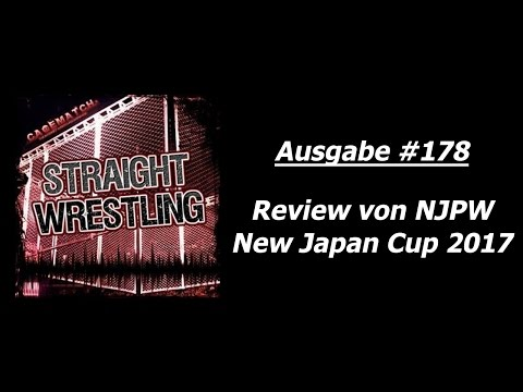 Straight Wrestling #178: Review von NJPW New Japan Cup 2017