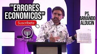"""""""Errores Económicos"""" Ps.  Armando Alducin."""