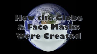 How the Globe and Face Masks Were Created  - Revised    🐒