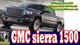 2018 Gmc Sierra 1500 - 2018 Gmc Sierra 1500 Denali-2018 Gmc Sierra 1500 Crew Cab - New Cars Buy